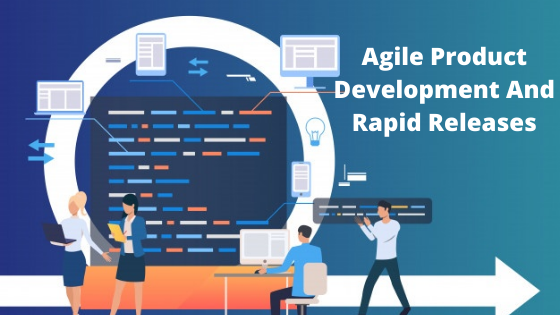 Agile Product Development and Rapid Releases